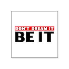 Dont Dream It. Be It Sticker