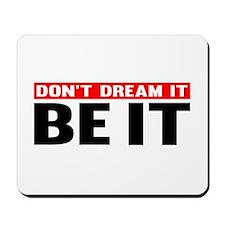 Dont Dream It. Be It Mousepad