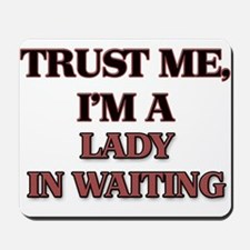 Trust Me, I'm a Lady In Waiting Mousepad