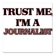 "Trust Me, I'm a Journalist Square Car Magnet 3"" x"