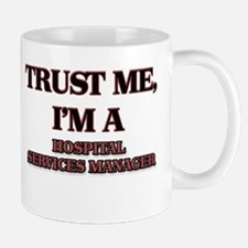 Trust Me, I'm a Hospital Services Manager Mugs