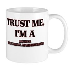 Trust Me, I'm a Higher Education Administrator Mug