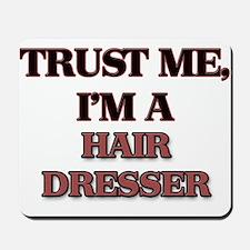 Trust Me, I'm a Hair Dresser Mousepad