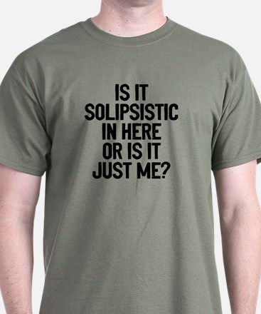 Is Solipsistic T-Shirt