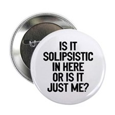 "Is Solipsistic 2.25"" Button"