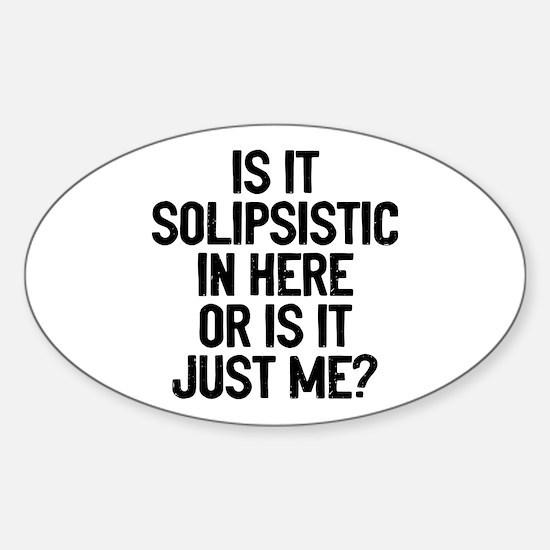 Is Solipsistic Sticker (Oval)