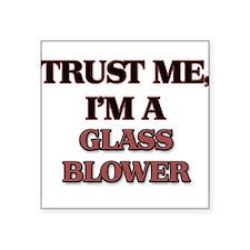 Trust Me, I'm a Glass Blower Sticker