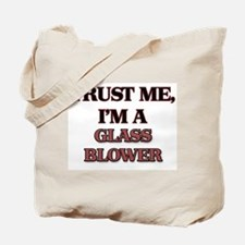Trust Me, I'm a Glass Blower Tote Bag