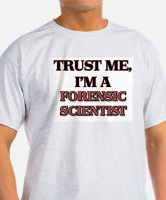 Trust Me, I'm a Forensic Scientist T-Shirt