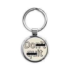 Don't Quit, Do It Round Keychain