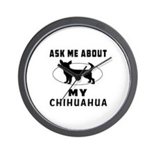 Ask Me About My Chihuahua Wall Clock