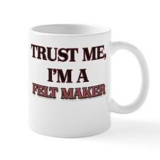 Trust Me, I'm a Felt Maker Mugs