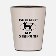 Ask Me About My Chinese Crested Shot Glass