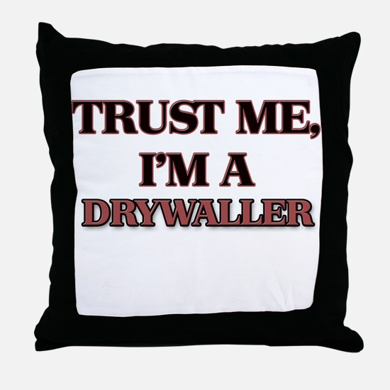 Trust Me, I'm a Drywaller Throw Pillow