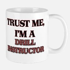 Trust Me, I'm a Drill Instructor Mugs