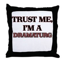 Trust Me, I'm a Dramaturg Throw Pillow