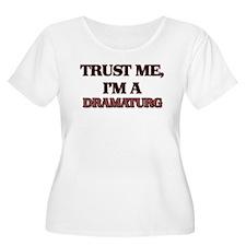 Trust Me, I'm a Dramaturg Plus Size T-Shirt