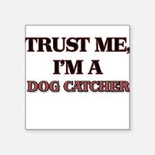 Trust Me, I'm a Dog Catcher Sticker