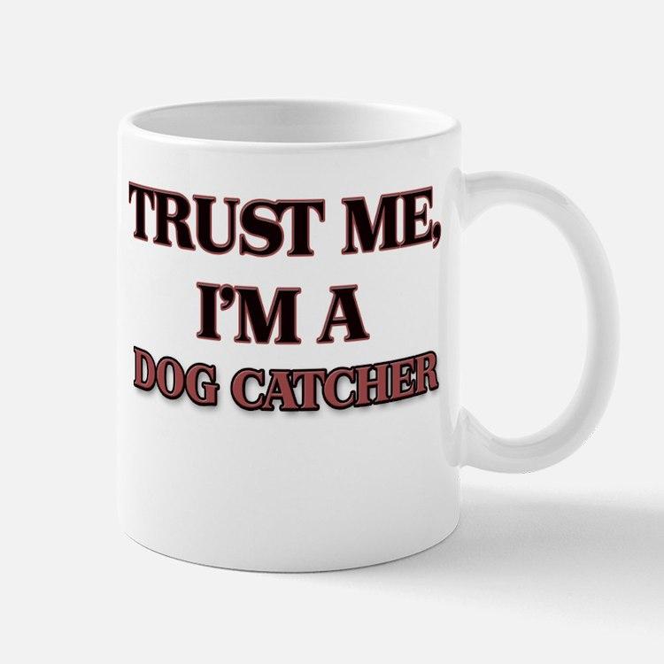 Trust Me, I'm a Dog Catcher Mugs