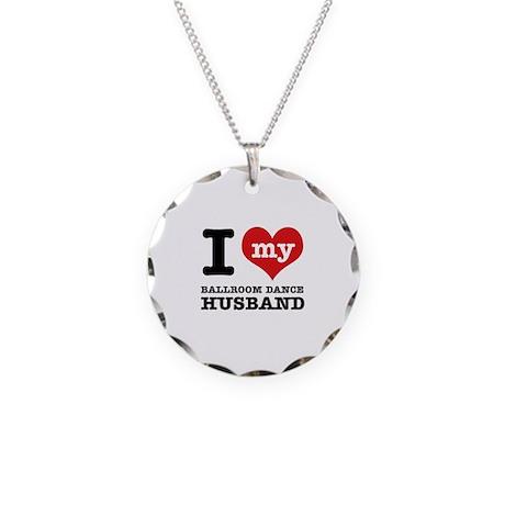 I love my ballroom Husband Necklace Circle Charm