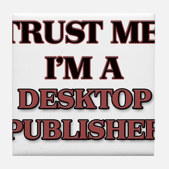 Trust Me, I'm a Desktop Publisher Tile Coaster