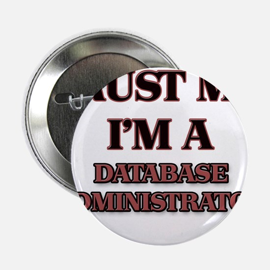 "Trust Me, I'm a Database Administrator 2.25"" Butto"