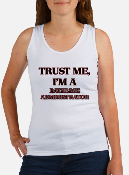 Trust Me, I'm a Database Administrator Tank Top