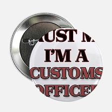 "Trust Me, I'm a Customs Officer 2.25"" Button"