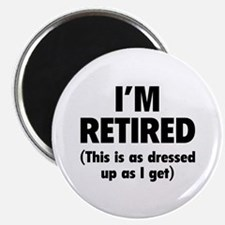 I'm retired- this is as dressed up as I get Magnet
