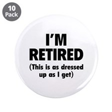 """I'm retired- this is as dressed up as I get 3.5"""" B"""