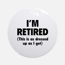 I'm retired- this is as dressed up as I get Orname
