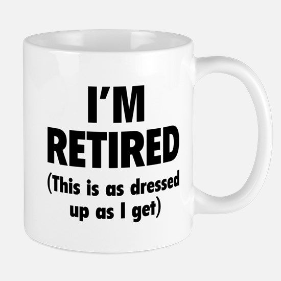 I'm retired- this is as dressed up as I get Mug