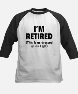 I'm retired- this is as dressed up as I get Tee