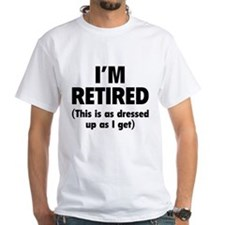 I'm retired- this is as dressed up as I get Shirt