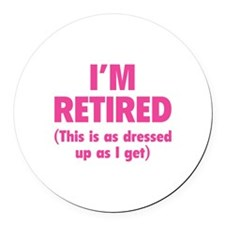 I'm retired- this is as dressed up as I get Round