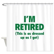 I'm retired- this is as dressed up as I get Shower