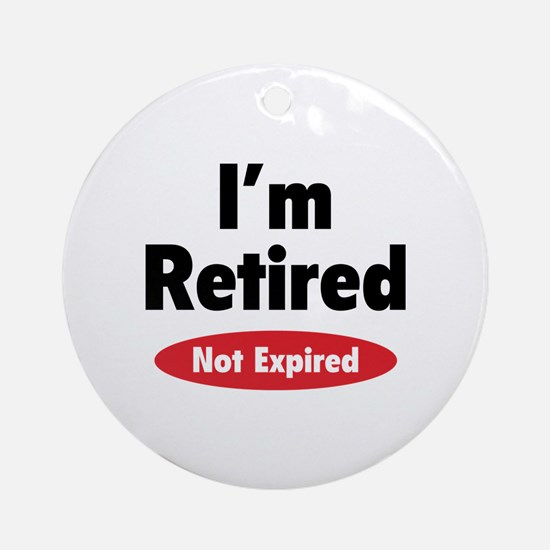 I'm retired- not expired Ornament (Round)