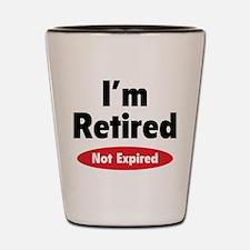 I'm retired- not expired Shot Glass