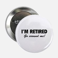 """I'm retired- go around me! 2.25"""" Button (100 pack)"""