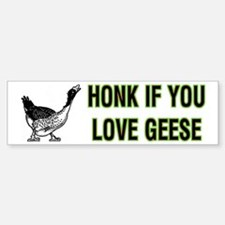 Honk If You Love Geese Bumpersticker