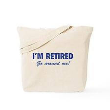 I'm retired- go around me! Tote Bag