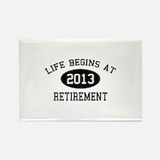 Life begins at 2013 Retirement Rectangle Magnet
