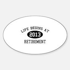 Life begins at 2013 Retirement Decal