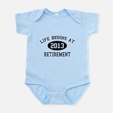 Life begins at 2013 Retirement Infant Bodysuit