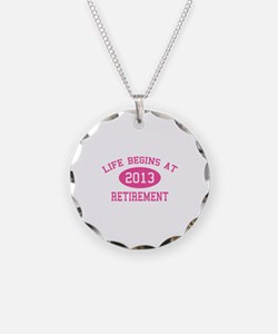 Life begins at 2013 Retirement Necklace Circle Cha