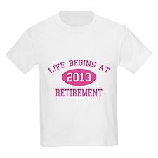 Life begins at 2013 Retirement T-Shirt