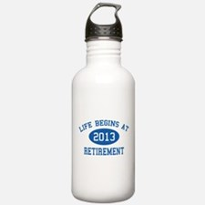 Life begins at 2013 Retirement Water Bottle