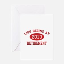Life begins at 2013 Retirement Greeting Card