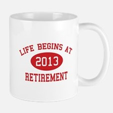 Life begins at 2013 Retirement Mug