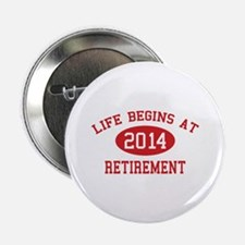 """Life begins at 2014 Retirement 2.25"""" Button"""